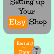 Setting up Your Etsy Shop– Earning on Etsy Series, Part 3