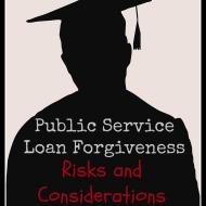 Public Service Loan Forgiveness– Risks and Considerations