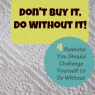 Don't Buy It, Do Without It– 4 Reasons to Challenge Yourself to Go Without