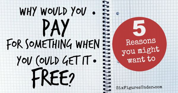 Why would you pay for something when you could get it free-- 5 reasons you might want to