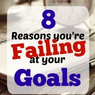 8 Reasons You're Failing at Your Goals
