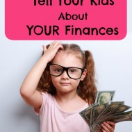4 Things You Should Tell Your Kids About YOUR Finances