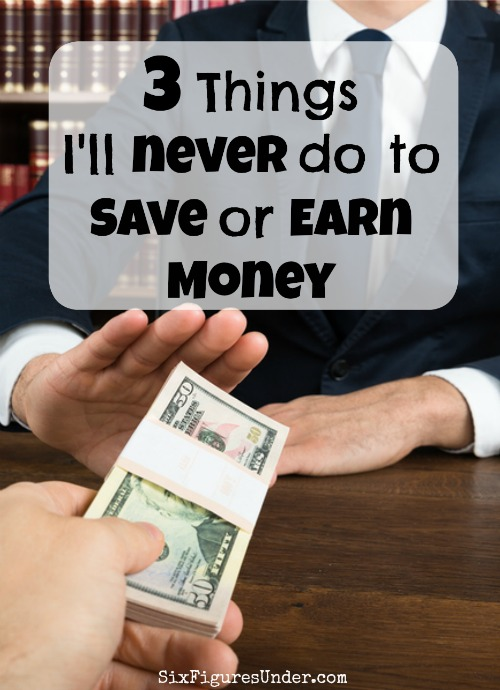 No matter how strapped for cash I am or how desperate the times are, there are some things I'll never do to save money, no matter what the pay or savings.