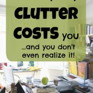 7 Sneaky Ways Clutter is Costing You– Declutter to Save Money!