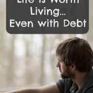 Life is worth living, even with debt