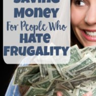 3 Money Saving Tips for People Who Hate Frugality